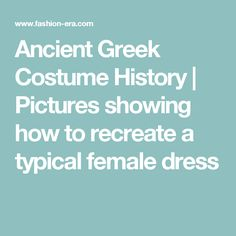 Ancient Greek Costume History | Pictures showing how to recreate a typical female dress