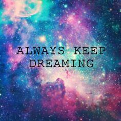 Always keep dreaming:)