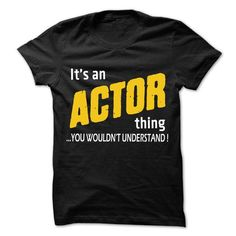 It is Actor Thing ... 99 Cool Job Shirt ! - #cheap hoodie #sweater design. LIMITED AVAILABILITY => https://www.sunfrog.com/LifeStyle/It-is-Actor-Thing-99-Cool-Job-Shirt-.html?68278