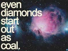 Even #diamonds start out as #coal.