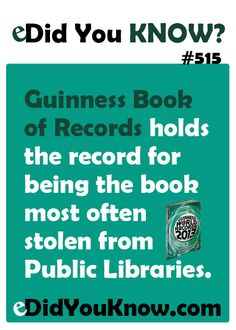 Guinness Book of Records holds the record for being the book most often stolen from Public Libraries.  eDidYouKnow.com