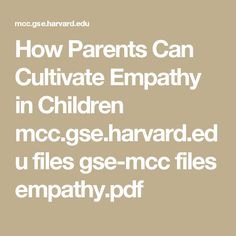 How Parents Can Cultivate Empathy in Children  mcc.gse.harvard.edu files gse-mcc files empathy.pdf