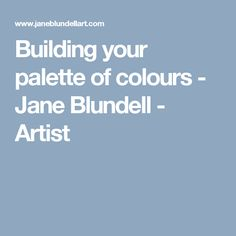 Building your palette of colours - Jane Blundell - Artist