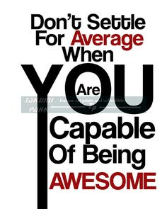 """This motivational and inspirational quote print is called """" Don't Settle For Average When You Are Capable Of Being Awesome """". The inspiring quote art is a photo print. The inspirational quote art is available in different sizes. Quote art by Takumi Park. $13.88 and up."""