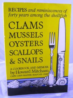 Clams Mussels Oysters Scallops & Snails Howard Mitcham Cape Cod Seafood Cookbook.  Available at BooksBySam.com!
