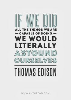 If we did all the things we are capable of doing we would literally astound ourselves | Inspirational Quotes