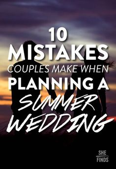 Mistakes couples make planning a summer wedding
