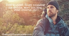 Feel Rugged, Smell Amazing DIY Natural Men's Cologne Using Essential Oils - thehippyhomemaker.com