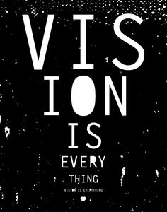 Vision is everything