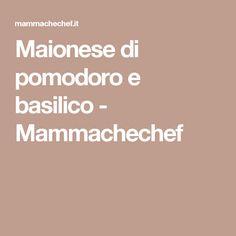 Maionese di pomodoro e basilico - Mammachechef