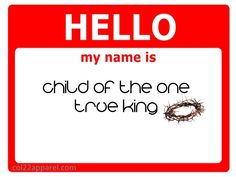"""""""Hello, my name is child of the one true King. I've been saved, I've been changed, I have been set free. """"Amazing Grace"""" is the song I sing..."""" Matthew West lyrics"""