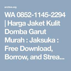 WA 0852-1145-2294   Harga Jaket Kulit Domba Garut Murah : Jaksuka : Free Download, Borrow, and Streaming : Internet Archive