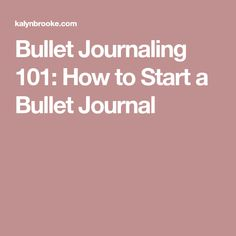 Bullet Journaling 101: How to Start a Bullet Journal
