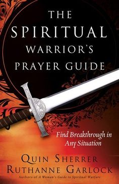 The Spiritual Warrior's Prayer Guide: Find Breakthrough in Any Situation by Quin Sherrer, http://www.amazon.com/dp/B009TGJV2O/ref=cm_sw_r_pi_dp_J8Uzrb1DJZG8T