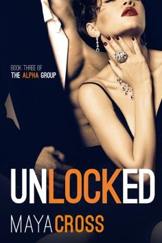Unlocked (The Alpha Group Trilogy #3) by Maya Cross, http://www.amazon.com/dp/B00EMLEY5U/ref=cm_sw_r_pi_dp_aX4rsb1C7VD30