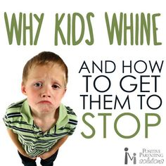 Why Do Kids Whine? - Positive Parenting Solutions #goodstuff #helpful how do you work with your kids when they whine???