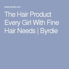 The Hair Product Every Girl With Fine Hair Needs | Byrdie