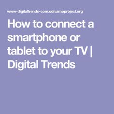 How to connect a smartphone or tablet to your TV | Digital Trends
