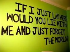 Forget what we're told, before we get too old. - Snow Patrol