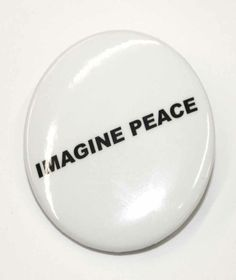 Yoko Ono: Buttons, IMAGINE PEACE $1.00 Sport these Imagine Peace buttons and be part of the solution. Making a statement never looked so good! Pop them on your jacket, shirt or hat and spread the message of Peace. Love, Yoko.