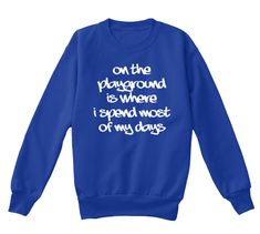 On The Playground Is Where I Spend Most Of My Days Deep Royal  T-Shirt Front