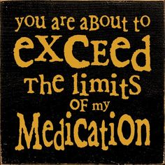 Sawdust City LLC - You are about to exceed the limits of my medication, $11.00 (http://www.sawdustcityllc.com/you-are-about-to-exceed-the-limits-of-my-medication/)