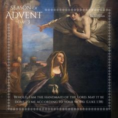 Season of Advent - Day 3 Mother Of Christ, Blessed Mother, Mother Mary, Luke 1 38, Advent Prayers, Catholic Gentleman, Advent Season, Way To Heaven, Mary And Jesus