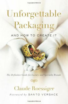 Excellent new book by my client Claude Roessiger, one of the world's foremost authorities on luxury packaging.   Unforgettable Packaging and How to Create It: The Definitive Guide for Luxury and Specialty Brands by Claude M. Roessiger,http://www.amazon.com/dp/0989673928/ref=cm_sw_r_pi_dp_WNh1sb0RKM0PT6G3