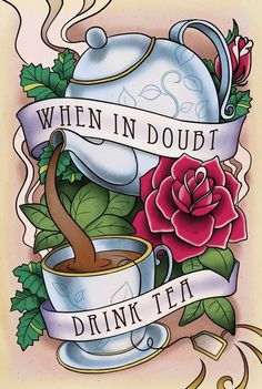 "Like the idea, but instead have it say ""when in doubt, bake cookies"" and use cookies instead of tea cups and tea pot more inspiration for my 'vintage cafe' Chai, Teacup Tattoo, Café Chocolate, Tea Quotes, Tea Time Quotes, Chocolate Caliente, Tea And Books, Cuppa Tea, Tea Art"