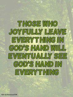 Those who joyfully leave everything in God's hand will eventually see God's hand in everything