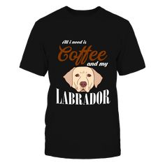 All I Need Is Coffee And My Labrador T-Shirt, Makes a perfect gift for anyone who loves coffee and Labrador, or for someone who is a proud Labrador owner. Design Not available in stores.  ,  Available Products:          Gildan Unisex T-Shirt - $22.95 Gildan Long-Sleeve T-Shirt - $29.95 Gildan Unisex Pullover Hoodie - $39.95 Next Level Women's Premium Racerback Tank - $25.95 Pack of 4 stickers - $10.00       . Buy now => https://www.fanprint.com/all-i-need-is-coffee-and-my-labrador?ref=2502