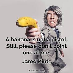 A #banana is not a pistol. Still - please dont point one at me. Jarod Kintz