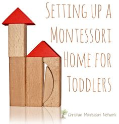 Ideas for setting up a montessori home for your toddler. www.ChristianMontessoriNetwork.com