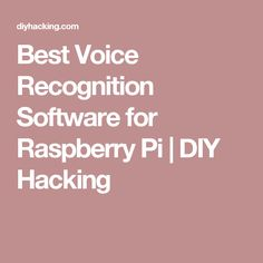 Best Voice Recognition Software for Raspberry Pi | DIY Hacking
