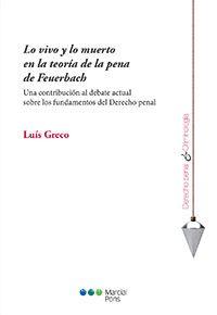 Lo vivo y lo muerto en la teoría de la pena de Feuerbach : una contribución al debate actual sobre los fundamentos del derecho penal / Luís Greco. - 2015