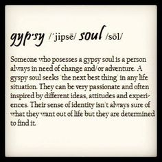 gypsy soul... this defines me... unfortunately sometimes too well