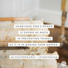 Sometimes God's power is shown as much in preventing things as is in making them happen. -Lysa TerKeurst #FindingIAm