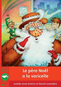 Le père Noël a la varicelle, Andrée-Anne Gratton, illust. Benoit Laverdière, Bayard Canada (mini-roman - disponible en album)