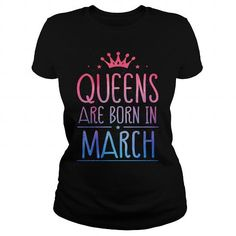 Make this funny birthday in month gift saying  March Queens Are Born In March Month Shirt  as a great for you or someone who born in March Tee Shirts T-Shirts Legging Mug Hat Zodiac birth gift
