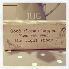 Fab block sign by East Of India Good things happen when you wear the right shoes Vintage style cream and black handmade wooden sign 18 x 6 5 x