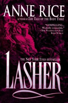 Anne Rice. Lasher. The second book on the lives of the Mayfair Witches.