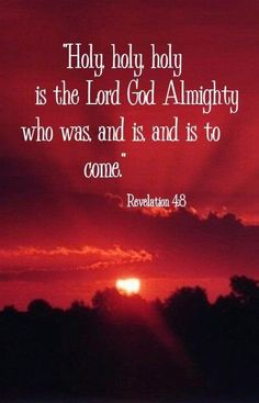 Revelation 4:8 (KJV) ~ And the four beasts had each of them six wings about him; and they were full of eyes within: and they rest not day and night, saying, Holy, holy, holy, Lord God Almighty, which was, and is, and is to come.