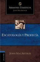 Sermones temáticos sobre escatología y profecía / de John MacArthur ; traductor Juan Antonio Ortega Montoya.