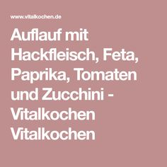 Auflauf mit Hackfleisch, Feta, Paprika, Tomaten und Zucchini - Vitalkochen Vitalkochen