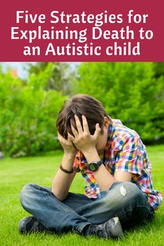 Explaining death to an autistic child. Learn these five strategies to help a child with autism through loss and grief of a loved one.