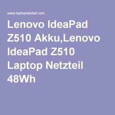 http://www.laptopnetzteil.com/akku/lenovo-ideapad-z510.html Lenovo IdeaPad Z510 Akku,Lenovo IdeaPad Z510 Laptop Netzteil 48Wh