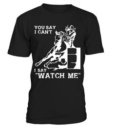 Barrel Racer-You Say I can't I say Watch  #gift #idea #shirt #image #horselovershirt #lovemypet