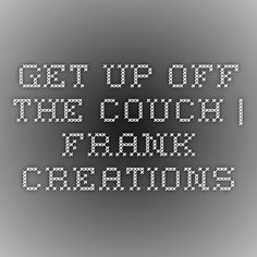 Get Up Off the Couch   Frank Creations