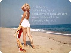 """To all the girls that think you're fat because you're not a size zero, you're the beautiful one, it's society who's ugly"" -Marilyn Monroe #quotes"