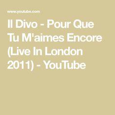 Il Divo - Pour Que Tu M'aimes Encore (Live In London 2011) - YouTube